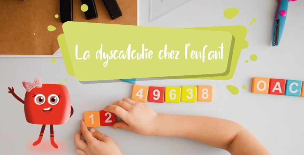 Dyscalculie chez l'Enfant : Comment l'Aider en Mathématiques ?