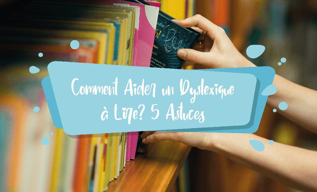 Comment Aider un Dyslexique à Lire ? | 5 Astuces