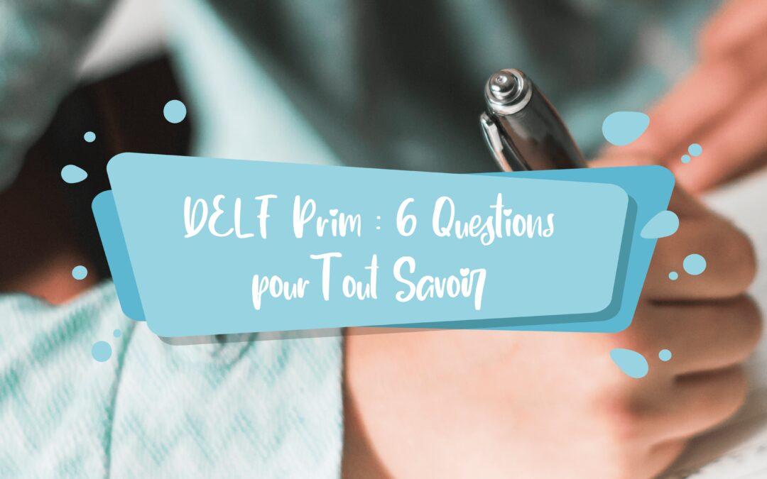 DELF Prim | 6 Questions pour Tout Savoir
