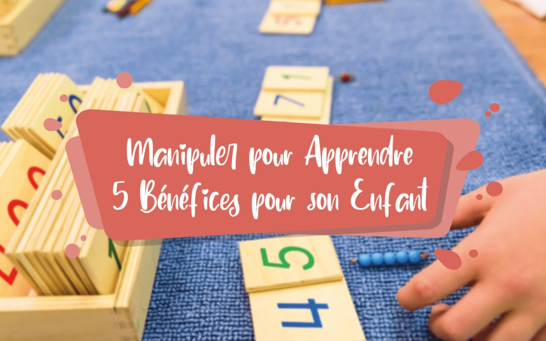 Manipuler pour Apprendre | 5 Bénéfices pour Son Enfant