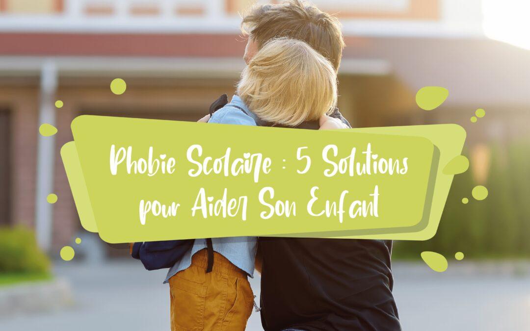 Phobie Scolaire : 5 Solutions pour Aider Son Enfant